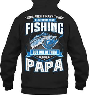 94f9eb66c Things I Love More Than Fishing Papa T Shirts : Reloadstyle.com