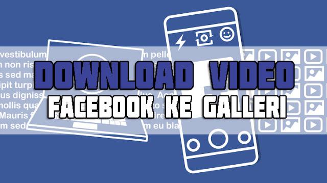 Cara Download Video Dari Facebook Terbaru 100% Berhasil