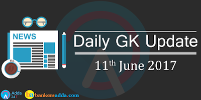 Current-Affairs-Daily-GK-Update-11th-June-2017
