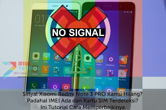 Sinyal Xiaomi Redmi Note 3 PRO Hilang? Padahal IMEI Ada dan Kartu SIM Terdeteksi? Ini Tutorial Cara Memperbaikinya