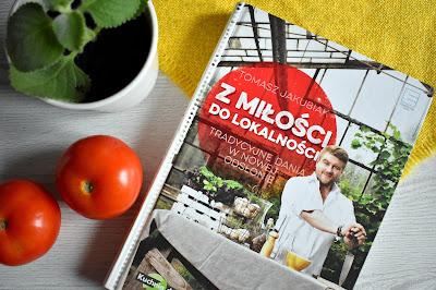 """Tomasz Jakubiak – """"Z miłości do lokalności. Tradycyjne dania w nowej odsłonie"""""""