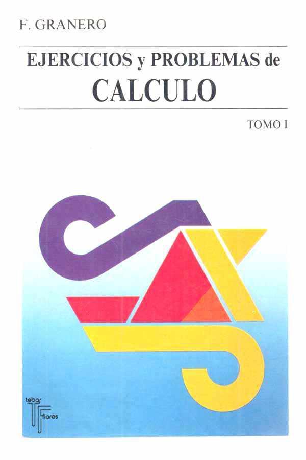Ejercicios y problemas de cálculo, Tomo I – Francisco Granero