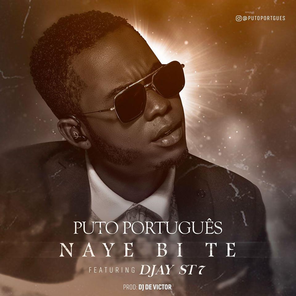 Puto Português - Naye Bi Te (Feat. Djay ST7) // Donwload