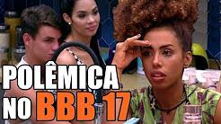 POLEMICA NO BBB 17 Dois casos de preconceito ( Big Brother Brasil 17 )