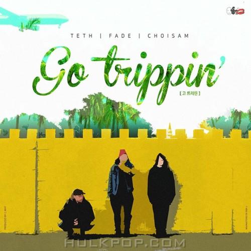 Choi Sam, Teth & FADE – Go Trippin' – Single