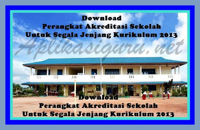Download Perangkat Akreditasi Sekolah Untuk Segala Jenjang Kurikulum 2013