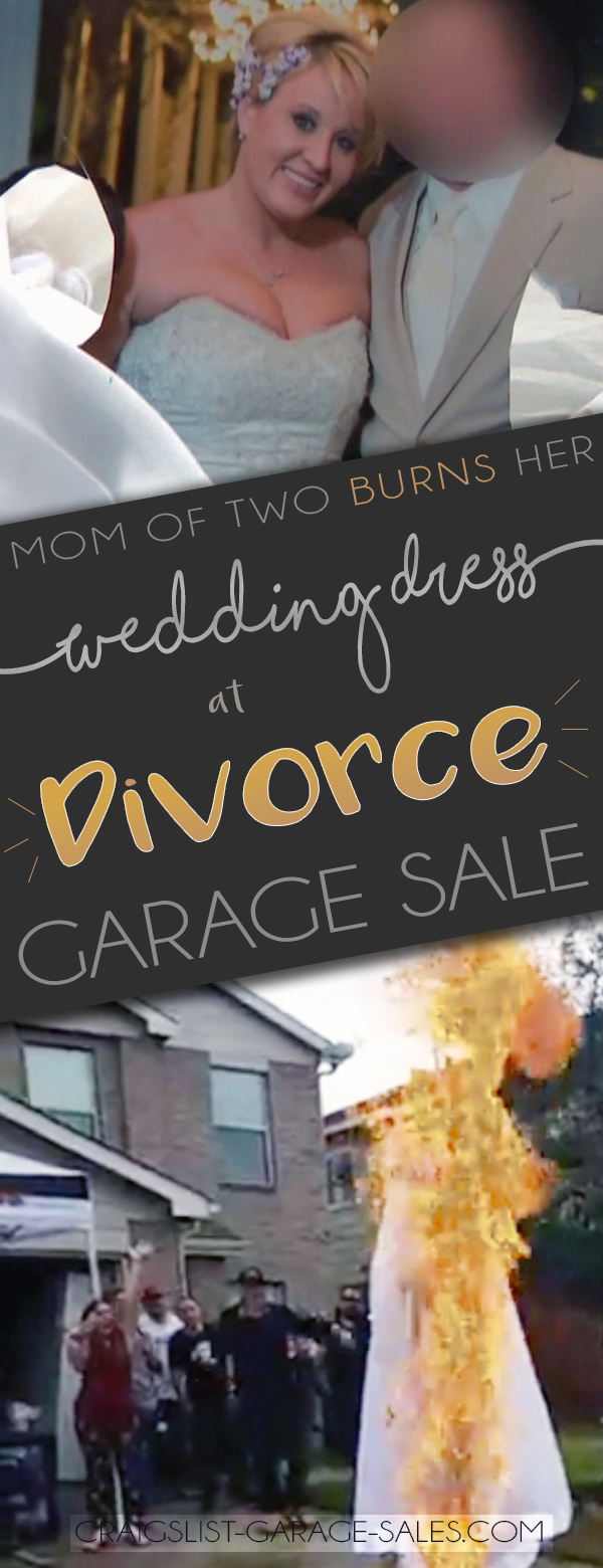 Mom of two burns her wedding dress at a 'Divorce Garage Sale'