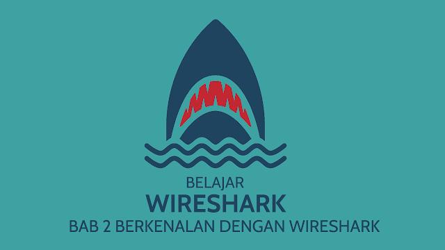 Bab 2 - Berkenalan dengan WireShark - Belajar Wireshark (Dasar)