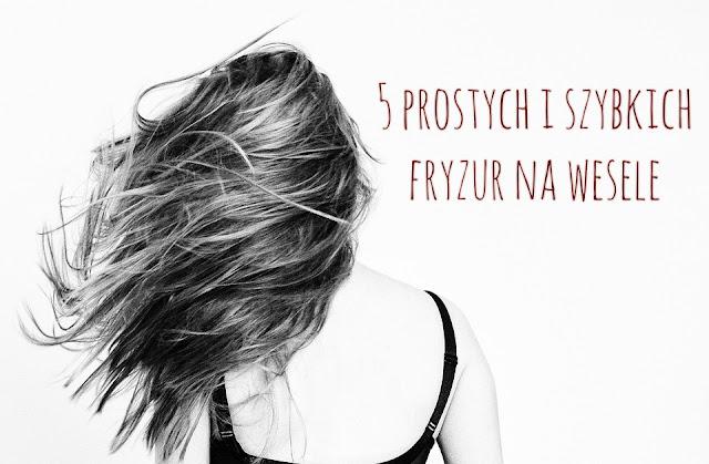 5 prostych i szybkich fryzur na wesele, które zrobisz sama w domu cz. 1 || Uczesać się samej czy iść do fryzjera?