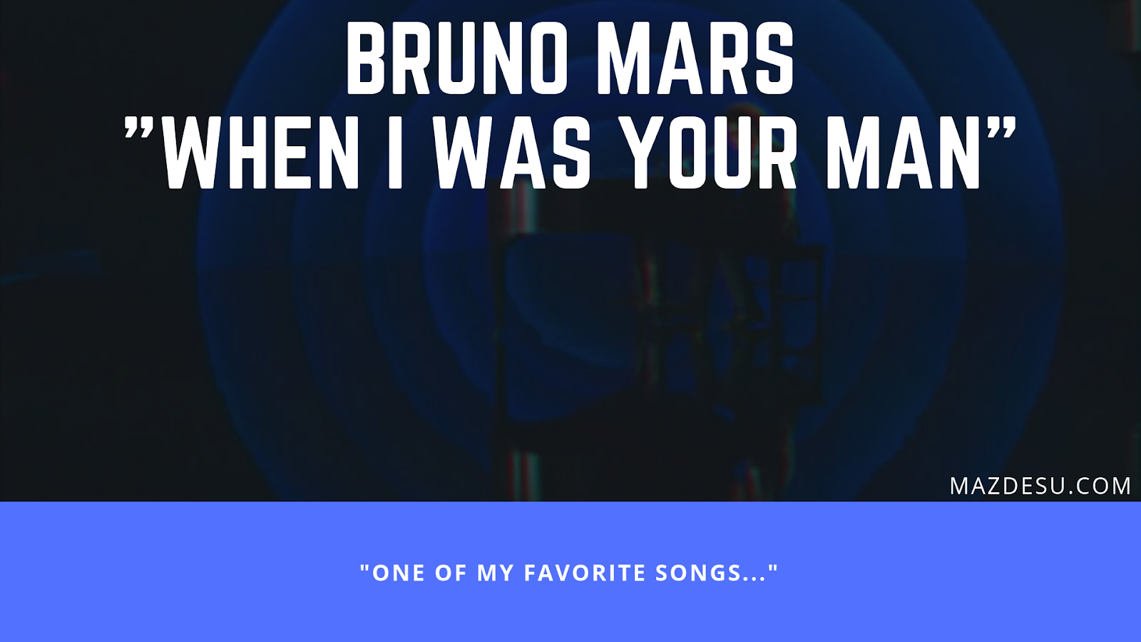 Lirik Lagu Bruno Mars – When I Was Your Man + Terjemahan Bahasa Indonesia
