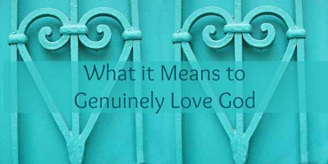 4 Aspects of Genuine Love for God