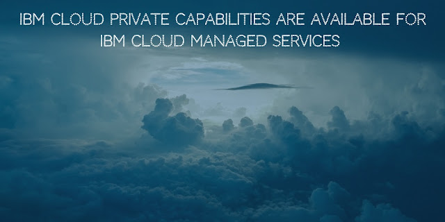 IBM Cloud Private capabilities are available for IBM Cloud Managed Services