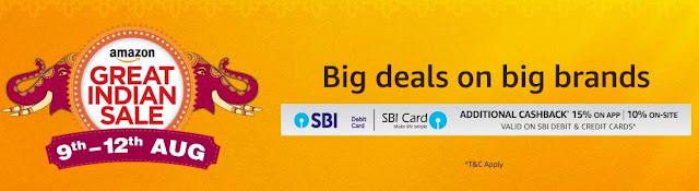 Amazon Great Indian Sale 9th - 12th Aug + Additional Cashback 15% on APP & 10% on-Site with SBI Debit & Credit Cards