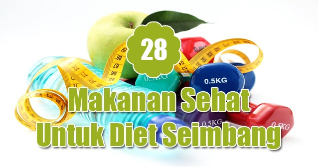 Tips Makanan Sehat Diet Untuk Turunkan Berat Badan