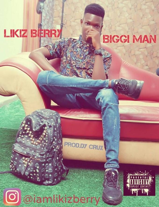 [Music]: Likiz Berry - Biggi Man (Prod. By Dycrux d Crazibazz)