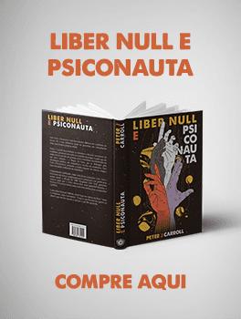 Magia do Caos, Liber Null, Psiconauta, Peter Caroll, Ocultismo, Penumbra Livros