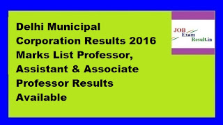 Delhi Municipal Corporation Results 2016 Marks List Professor, Assistant & Associate Professor Results Available