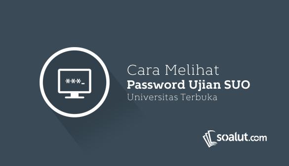 Cara Melihat Password Ujian SUO UT Online