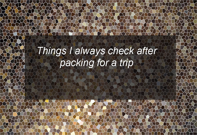 Things I always check after packing for a trip