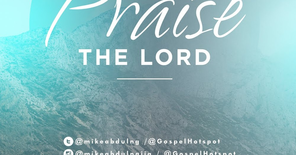 Lyric speechless lyrics israel houghton : Gospel Music: Praise The Lord - Mike Abdul | Gospel Hotspot NG ...