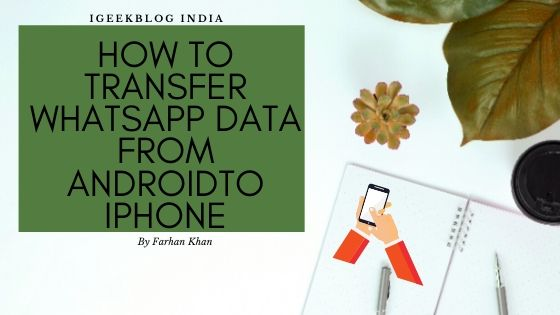 How To Transfer WhatsApp Data From AndroidTo iPhone
