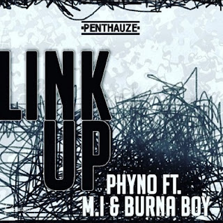 Download mp3: Phyno – Link Up ft. Burnaboy, M.I