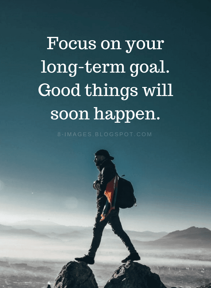 Inspirational Quotes, Focus on Your Goals Quotes, Long Term Goals Quotes, Goals Quotes,
