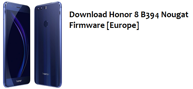 Download Honor 8 B394 Nougat Firmware Update [FRD-L02 / FRD-L09] For Europe