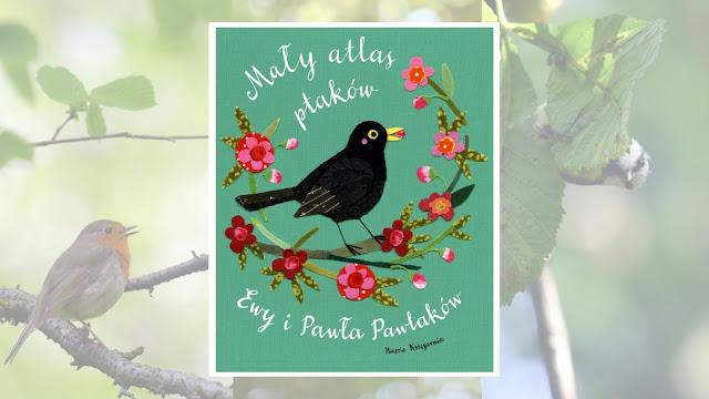 """Ewa Kozyra-Pawlak, Paweł Pawlak """"Mały atlas ptaków Ewy i Pawła Pawlaków"""" / recenzuje Marta Szloser, fot. Marta Szloser"""
