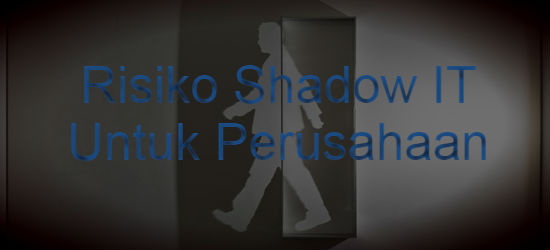 Risiko Shadow IT untuk Perusahaan