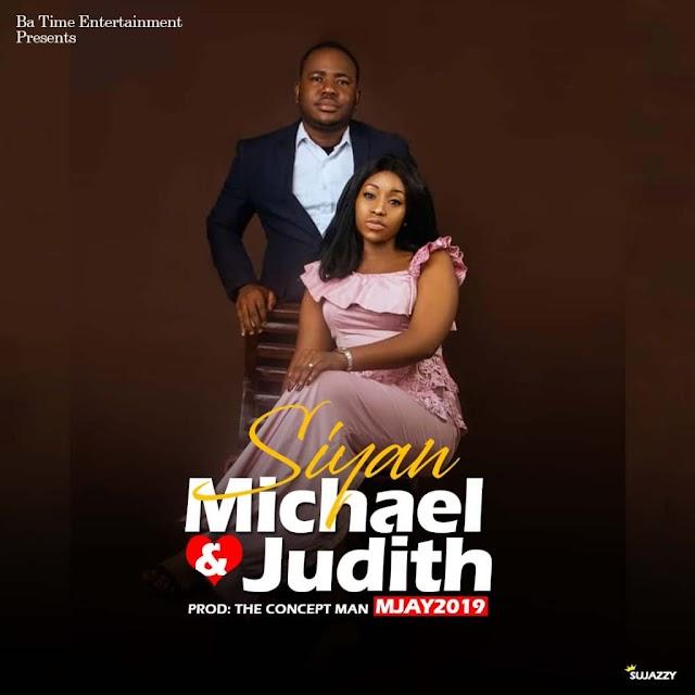 MUSIC: SIYAN- MICHAEL & JUDITH (MJAY2019)