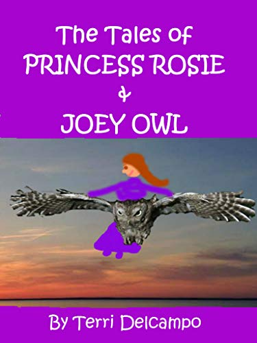 THE TALES OF PRINCESS ROSIE & JOEY OWL
