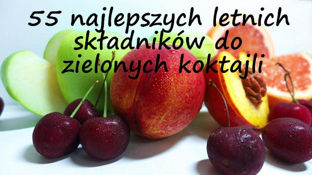 http://zielonekoktajle.blogspot.com/2016/06/55-najlepszych-letnich-skadnikow-do.html