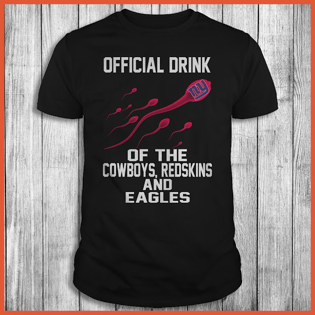 New York Giants - Official Drink Of The Cowboys, Redskins And Eagles Shirt