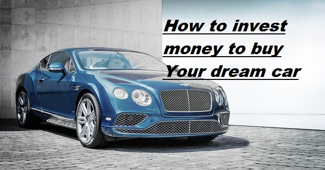 HOW TO INVEST MONEY TO BUY CAR