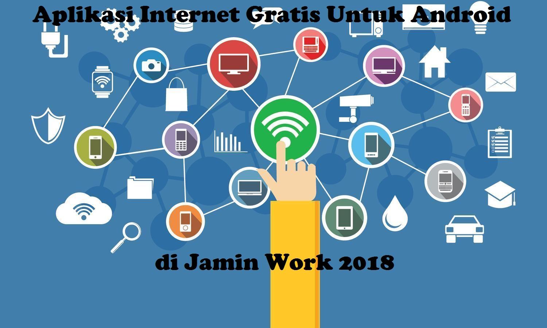 5 Aplikasi Internet Gratis Untuk Android Di Jamin Work 2018