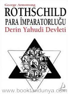 George Armstrong - Rothschild Para İmparatorluğu - Derin Yahudi Devleti
