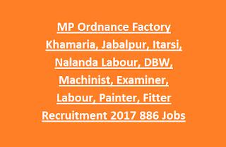 MP Ordnance Factory Khamaria, Jabalpur, Itarsi, Nalanda Labour, DBW, Machinist, Examiner, Labour, Painter, Fitter Recruitment 2017 886 Govt Jobs