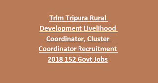 Trlm Tripura Rural Development Livelihood Coordinator, Cluster Coordinator Recruitment 2018 152 Govt Jobs