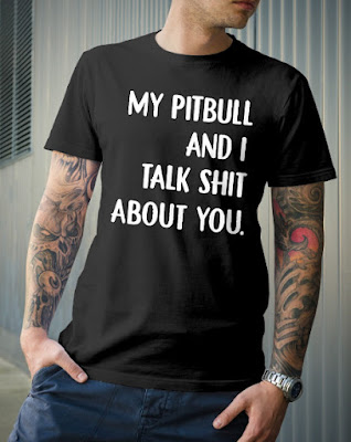 My Pitbull And I Talk Shit About You TShirt Hoodie