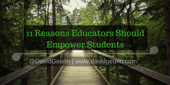 11 Reasons Educators Should Empower Students