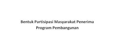 Bentuk Partisipasi Masyarakat Penerima Program Pembangunan