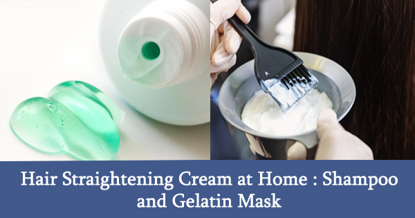 Hair Straightening Cream at Home : Shampoo and Gelatin Mask