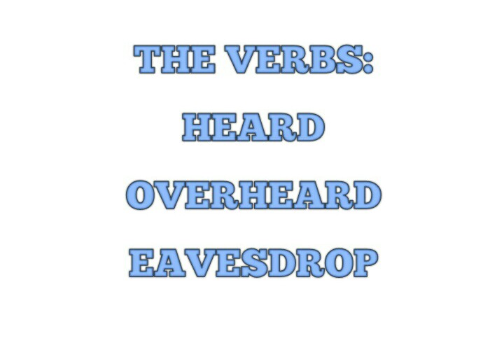 Exceptional What The Major Difference Between HEARD, OVERHEARD And EAVESDROP? Check It  ASAP