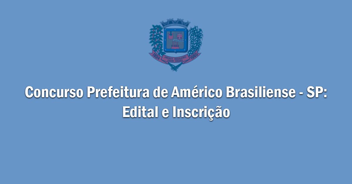 Concurso Prefeitura de Américo Brasiliense - SP: Edital e Inscrição