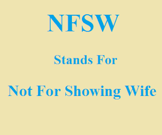 "NFSW Stands For ""Not For Showing Wife"""