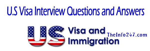 U.S. Visa Interview Questions and Answers at U.S Embassy