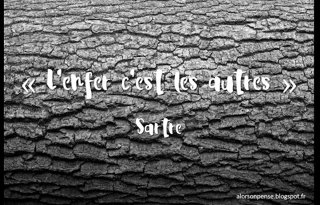 L'enfer c'est les autres. Sartre