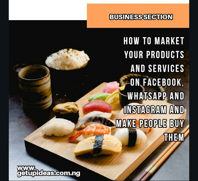how To Market Your Product and Services On Facebook, Whatsapp and Instagram and Make People Buy Them