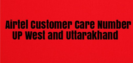 Airtel Customer Care Number UP West and Uttarakhand